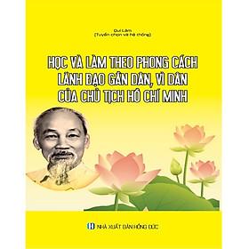 Học và làm theo phong cách lãnh đạo gần dân, vì dân của Chủ tịch Hồ Chí Minh
