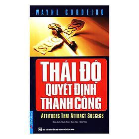 Thái Độ Quyết Định Thành Công (Tái Bản 2019)