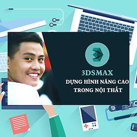 Khóa Học 3Dsmax - Dựng Hình Nâng Cao Trong Nội Thất