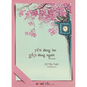 Cuốn ngôn tình  ấm áp đáng yêu khiến tất cả mọi người đều vui vẻ Yêu đúng lúc gặp đúng người