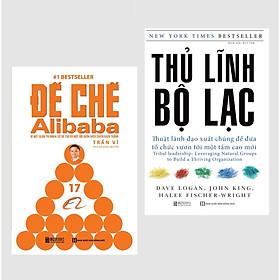Đế chế Alibaba - Bí mật quản trị nhân lực để tạo ra một đội quân bách chiến bách thắng+Thủ Lĩnh Bộ Lạc – Thuật Lãnh Đạo Xuất Chúng Để Đưa Tổ Chức Vươn Tới Một Tầm Cao Mới
