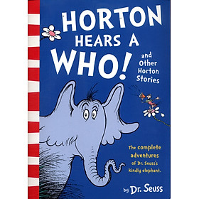 Dr. Seuss - Horton Hears a Who and Other Horton Stories (The Complete Adventures of Dr. Seuss's Kindly Elephant)