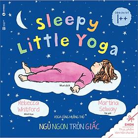 Ehon - Sleepy Little Yoga - Yoga Cùng Muông Thú: Ngủ Ngon Tròn Giấc (Tái Bản 2020)