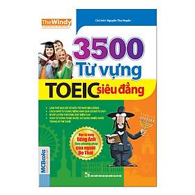 3500 Từ Vựng TOEIC Siêu Đẳng (Tái Bản)