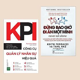 Combo 2 cuốn sách kinh tế: KPI - Công Cụ Quản Lý Nhân Sự Hiệu Quả + Đừng Bao Giờ Đi Ăn Một Mình (Bài học đắt giá trong kinh doanh / Sách quản lý cho nhà quản trị, lãnh đạo)