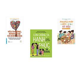Combo 3 cuốn sách: Yêu Thương, Khen Ngợi Và Nhìn Nhận +  Con Chúng Ta Hạnh Phúc Là Được  + Phương Pháp Đếm 123 Cho Cha Mẹ