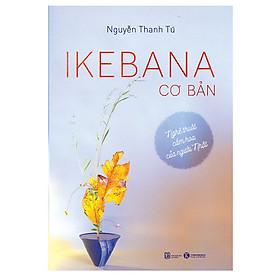Ikebana Cơ Bản - Nghệ Thuật Cắm Hoa Của Người Nhật