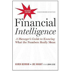 Financial Intelligence, Revised Edition : A Manager's Guide to Knowing What the Numbers Really Mean