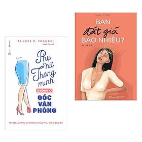 Combo 2 Cuốn Sách Kỹ Năng Sống Hay Dành Cho Phái Nữ: Bạn Đắt Giá Bao Nhiêu? + Phụ Nữ Thông Minh Không Ở Góc Văn Phòng (Tái Bản 2019) / Những Cuốn Sách Kỹ Năng Mọi Phụ Nữ Đều Nên Đọc - Tặng Kèm Bookmark Happy Life