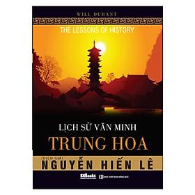 Lịch sử văn minh Trung Hoa ( tặng kèm Bookmark tuyệt đẹp )