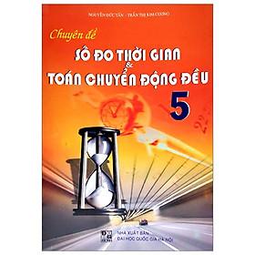 Chuyên Đề Số Đo Thời Gin & Toán Chuyển Động Đều 5