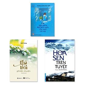 Combo 3 cuốn: Hoa Sen Trên Tuyết, Thả Trôi Phiền Muộn, Khi Quá Buồn Hãy Tưới Nước Cho Một Cái Cây