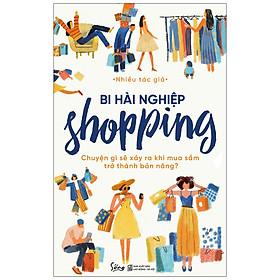 Bi Hài Nghiệp Shopping – Chuyện Gì Sẽ Xảy Ra Khi Mua Sắm Trở Thành Bản Năng?