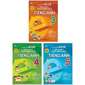 Combo 3 Cuốn: Luyện Giải Bộ Đề Bồi Dưỡng Học Sinh Giỏi Tiếng Anh Tiểu Học - Lớp 3, 4, 5