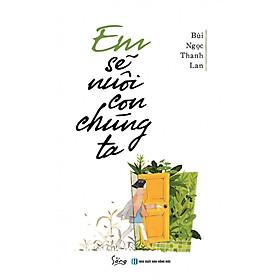 [Download sách] Em Sẽ Nuôi Con Chúng Ta - ( tặng kèm bookmark Aha )
