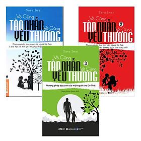 Combo Trọn Bộ Ba Cuốn : Vô Cùng Tàn Nhẫn Vô Cùng Yêu Thương (Tập 1+2+3)
