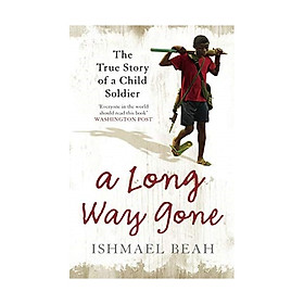 A Long Way Gone : The True Story of a Child Soldier