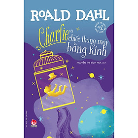 Charlie Và Chiếc Thang Máy Bằng Kính (Tái Bản 2021)