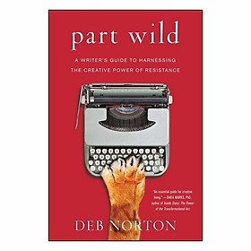 Part Wild: A Writer's Guide To Harnessing The Creative Power Of Resistance