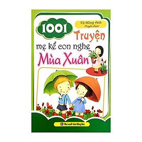 1001 Truyện Mẹ Kể Con Nghe - Mùa Xuân (Vũ Hồng Anh tuyển chọn, nhà xuất bản Hồng Đức)