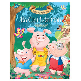 Ngày Xửa Ngày Xưa Ba Chú Lợn Con (tái bản)