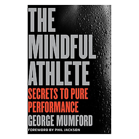 [Download Sách] The Mindful Athlete: Secrets To Pure Performance