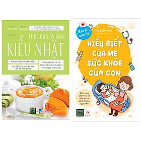 Combo sách dinh dưỡng sức khoẻ cho con: Thực Đơn Ăn Dặm Kiểu Nhật + Hiểu Biết Của Mẹ Sức Khỏe Của Con