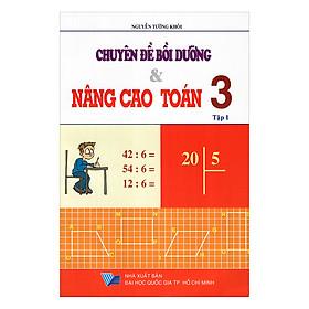 Chuyên Đề Bồi Dưỡng Và Nâng Cao Toán Lớp 3 (Tập 1)