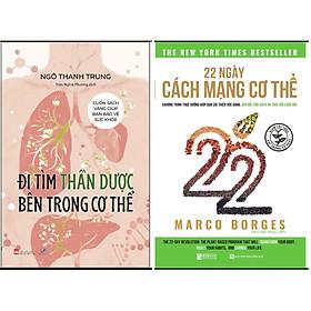 Combo Sách Sức Khỏe Đi Tìm Thần Dược Bên Trong Cơ Thể+22 Ngày Cách Mạng Cơ Thể