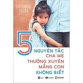 5 Nguyên Tắc Cha Mẹ Thường Xuyên Mắng Con Không Biết