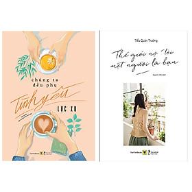 Combo 2 Cuốn Sách Văn Học Hay: Chúng Ta Đều Phụ Tình Yêu + Thế Giới Nợ Tôi Một Người Là Bạn / Tặng Kèm Bookmark Happy Life