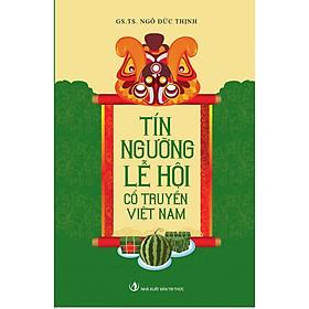 Tín Ngưỡng Lễ Hội Cổ Truyền Việt Nam