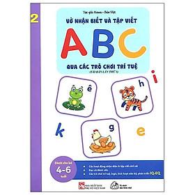 Vở Nhận Biết Và Tập Viết ABC Qua Các Trò Chơi Trí Tuệ - Tập 2