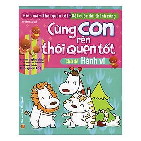 Download sách Cùng Con Rèn Thói Quen Tốt - Chủ đề Hành Vi ( Tái Bản)