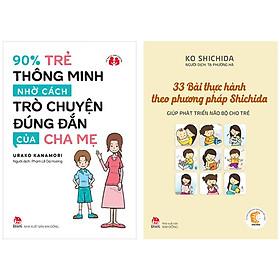Combo 2 Cuốn: 90% Trẻ Thông Minh Nhờ Cách Trò Chuyện Đúng Đắn Của Cha Mẹ + 33 Bài Thực Hành Theo Phương Pháp Shichida Giúp Phát Triển Não Bộ Cho Trẻ