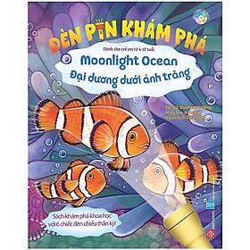 Cuốn sách khơi gợi đam mê khám phá thiên nhiên cho bé: Đèn pin khám phá - Moonlight Ocean - Đại dương dưới ánh trăng