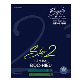 Big Step - 4 Bước Chinh Phục Kì Thi Thpt Quốc Gia Tiếng Anh - Step 2 Làm Bài Đọc Hiểu