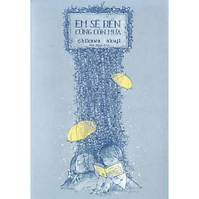 Cuốn sách tình yêu để lại ấn tượng sâu sắc trong tâm trí độc giả: Em sẽ đến cùng cơn mưa (TB)