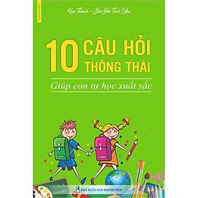 10 CÂU HỎI THÔNG THÁI GIÚP CON TỰ HỌC XUẤT SẮC