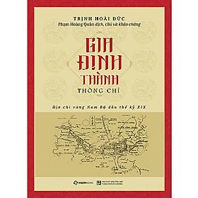 Gia Định thành thông chí – Tác giả: Trịnh Hoài Đức
