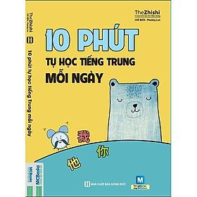 10 PHÚT TỰ HỌC TIẾNG TRUNG MỖI NGÀY (Tặng kèm bookmarks)