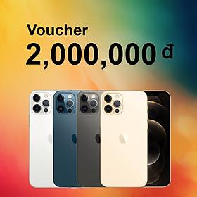 Voucher Đặt Cọc iPhone 12 Pro, 12 Pro Max: 2,000,000 vnđ