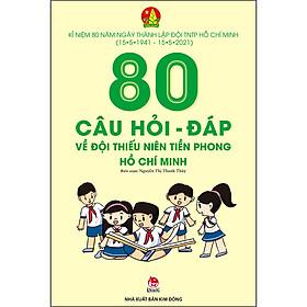80 Câu Hỏi - Đáp Về Đội Thiếu Niên Tiền Phong Hồ Chí Minh