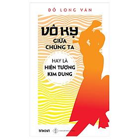 [Download Sách] Vô Kỵ Giữa Chúng Ta Hay Là Hiện Tượng Kim Dung