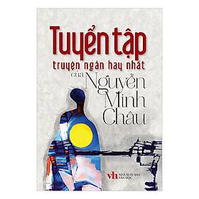 Tuyển Tập Truyện Ngắn Hay Nhất Của Nguyễn Minh Châu