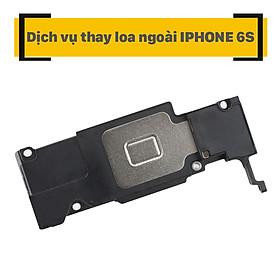 Dịch Vụ Thay Loa Ngoài iPhone 6s