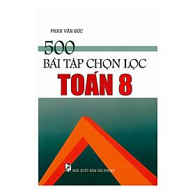 500 Bài Tập Chọn Lọc Toán Lớp 8
