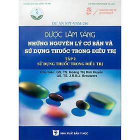 Dược lâm sàng những nguyên lý cơ bản và sử dụng thuốc trong điều trị - Tập 1 + 2