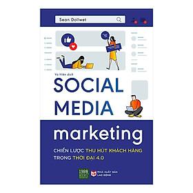 Sách Social Media Marketing: Chiến Lược Thu Hút Khách Hàng Trong Thời Đại 4.0  (Marketing 4.0 - Tặng kèm Bookmark Happy Life)