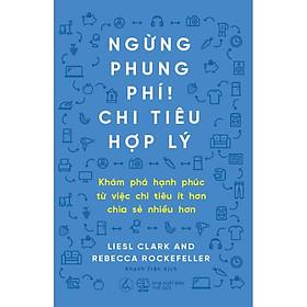 Sách Kỹ Năng Quản Lý Tài Chính Cực Hay: Ngừng Phung Phí, Chi Tiêu Hợp Lý ( tặng kèm bookmark Sáng tạo )